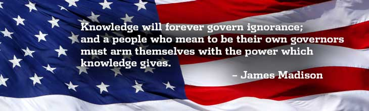 Knowledge will forever govern ignorance, and a people who mean to be their own governors must arm themselves with the power which knowledge gives. James Madison